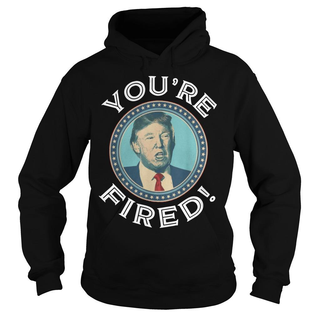 Trump You're Fired Hoodie