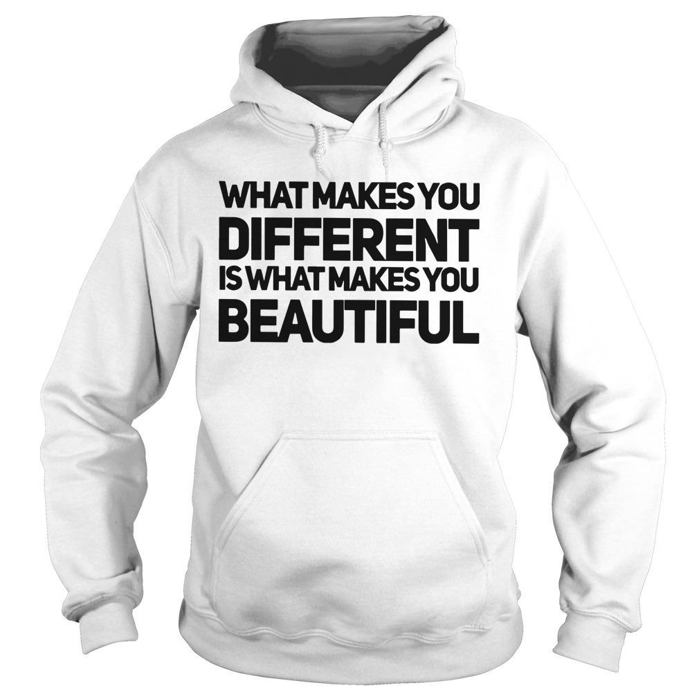 What Makes You Different Is What Makes You Beautiful Hoodie