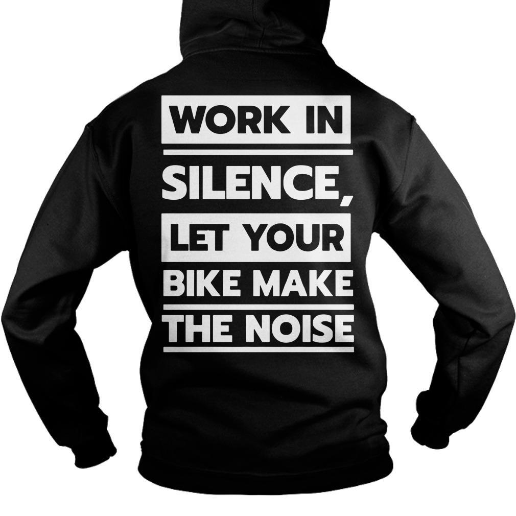 Work In Silence Let Your Bike Make The Noise Hoodie
