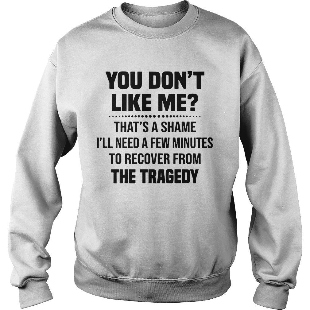 You Don't Like Me That's A Shame I'll Need A Few Minutes Sweater