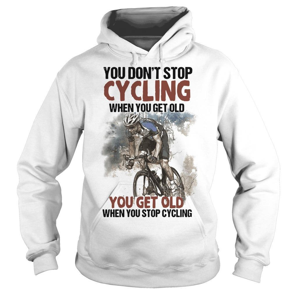 You Don't Stop Cycling When You Get Old When You Stop Cycling Hoodie
