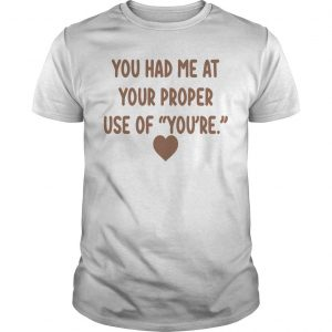 You Had Me At Your Proper Use Of You're Shirt