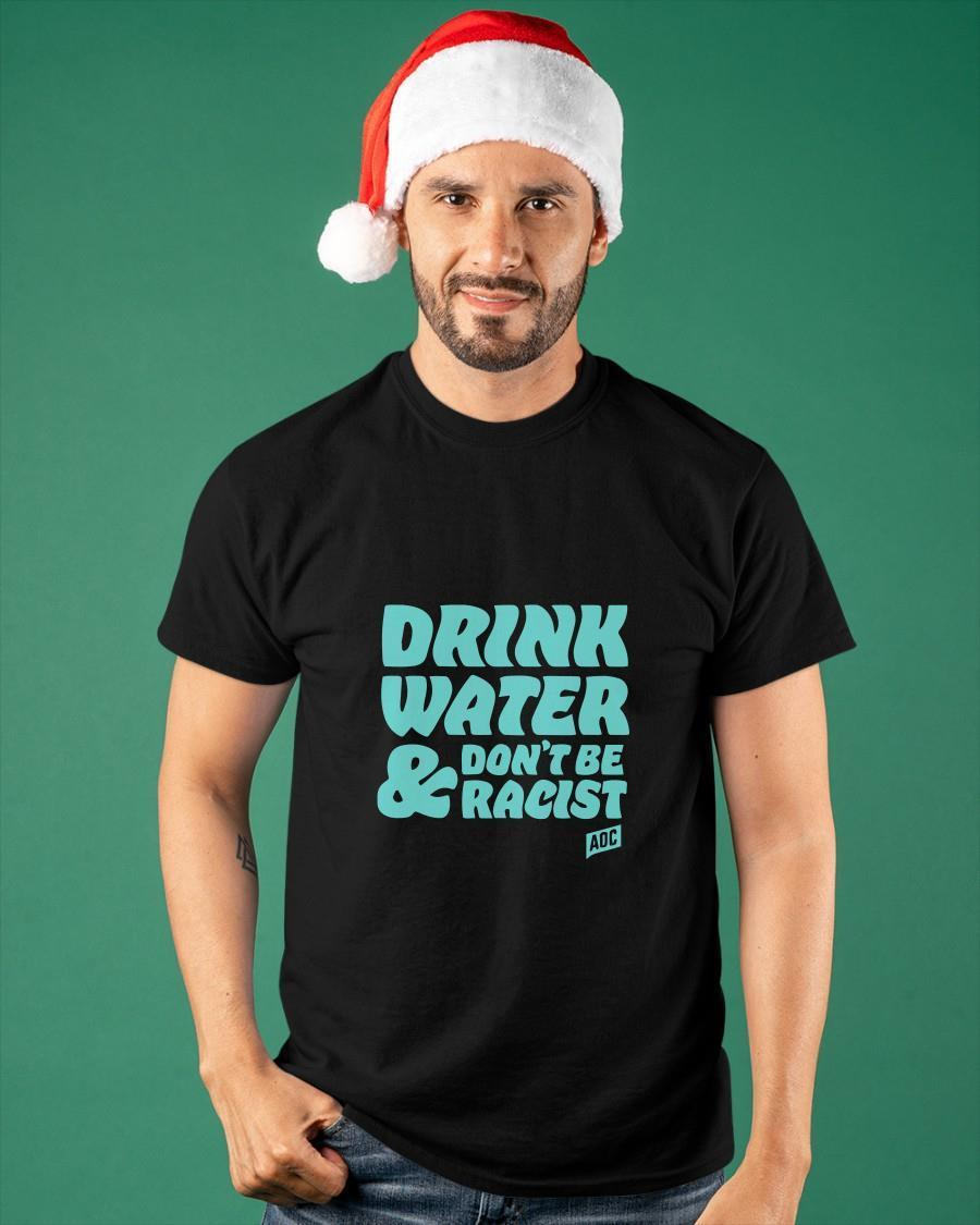 Alexandria Ocasio Cortez Drink Water And Don't Be Racist Hoodie