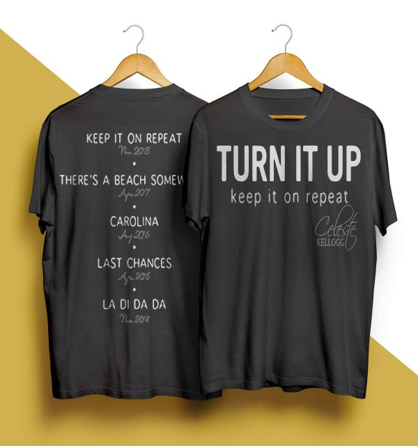 Celeste Kellogg Turn It Up Keep It On Repeat Shirt