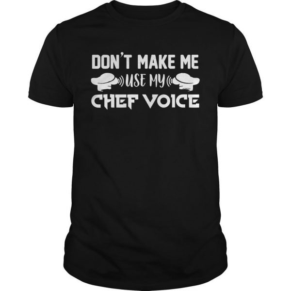Don't Make Me Use My Chef Voice Shirt
