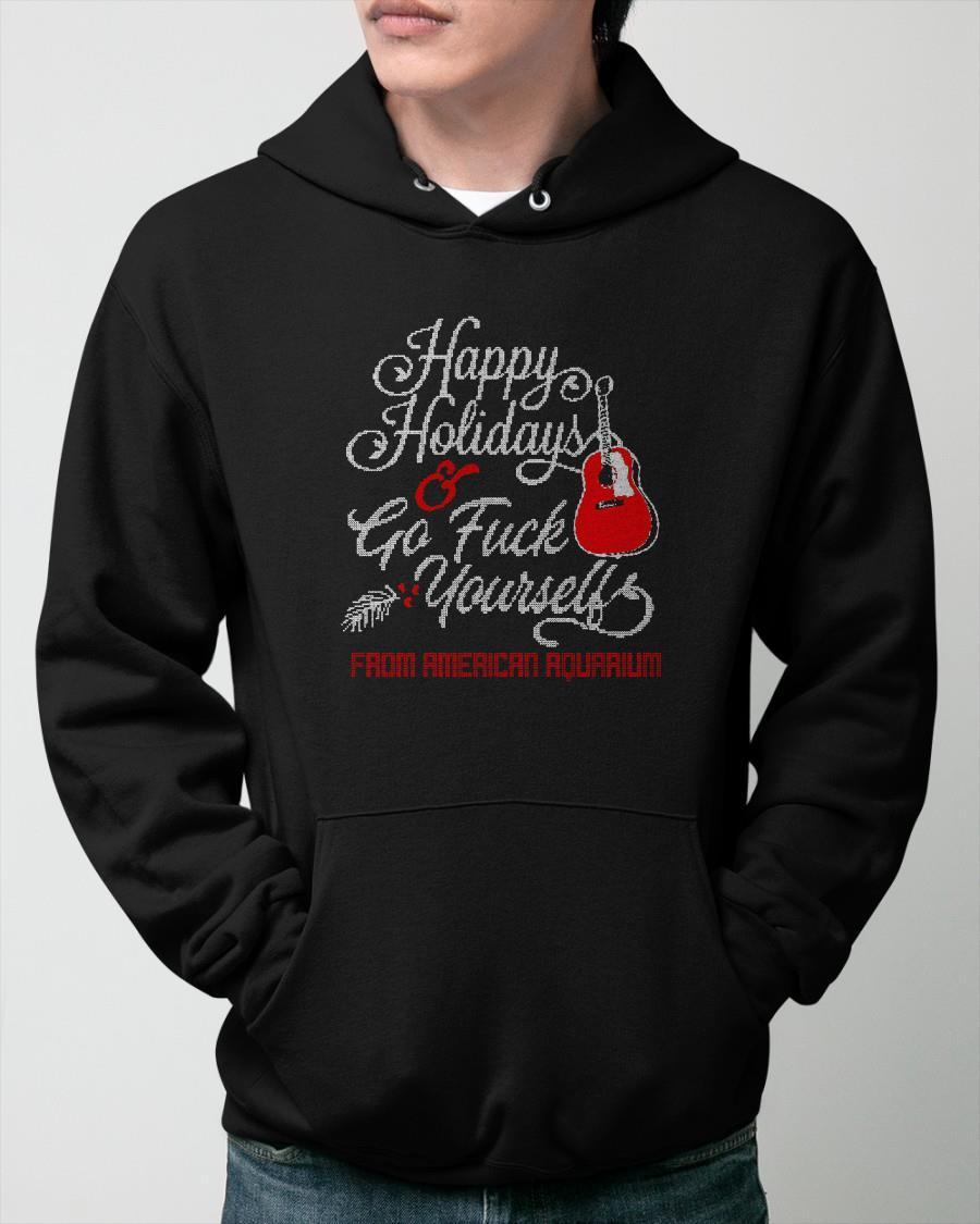 Happy Holidays And Go Fuck Yourself From American Aquarium Hoodie
