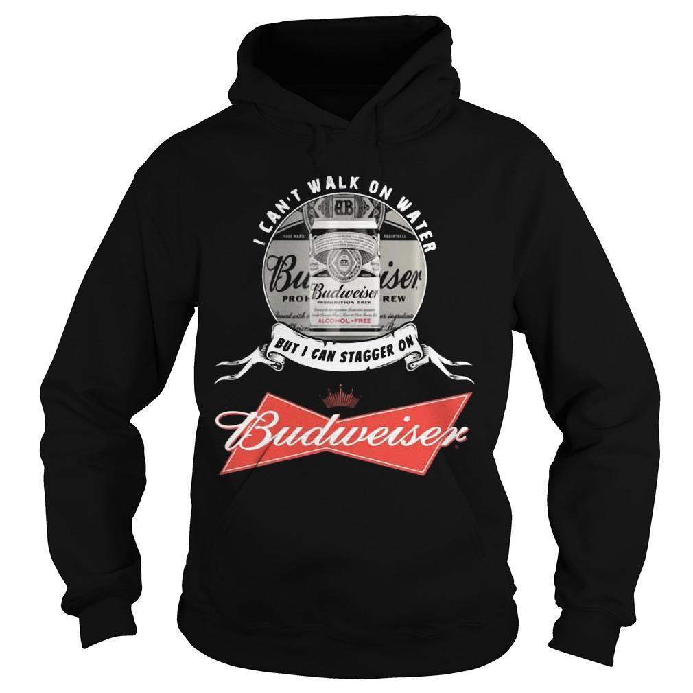 I Can't Walk On Water But I Can Stagger On Budweiser Hoodie