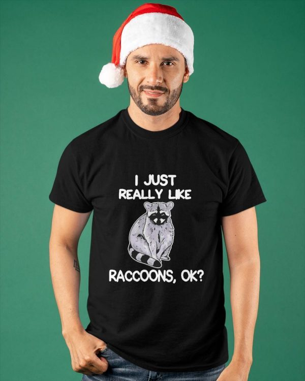 I Just Really Like Raccoons Ok Shirt