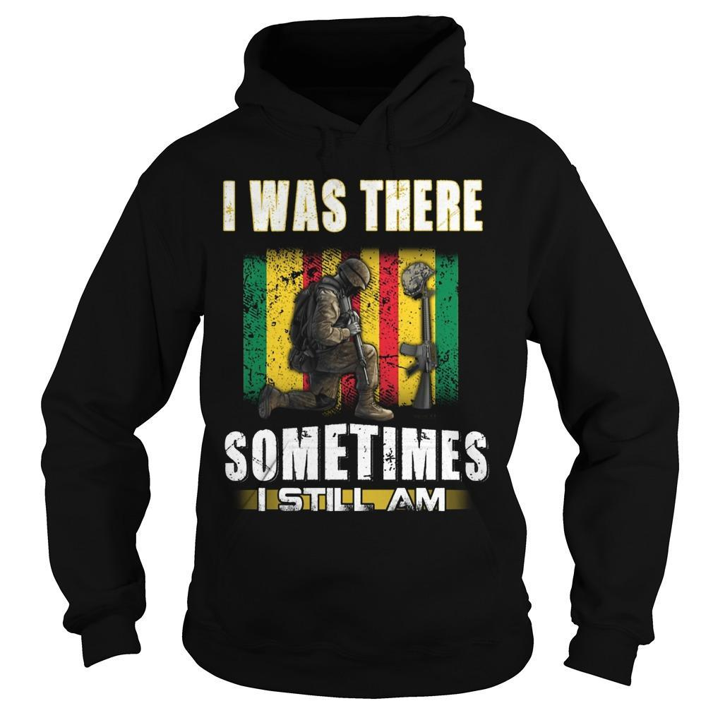 I Was There Sometimes I Still Am Hoodie