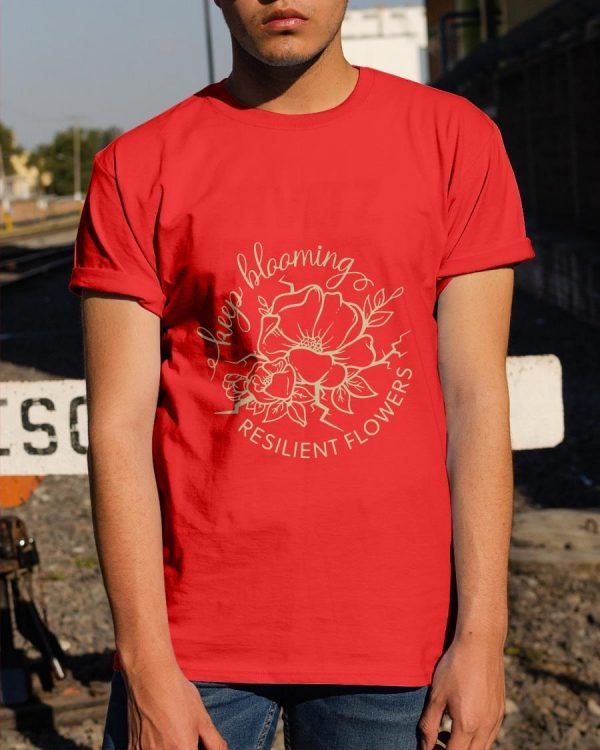 Keep Blooming Resilient Flowers Shirt