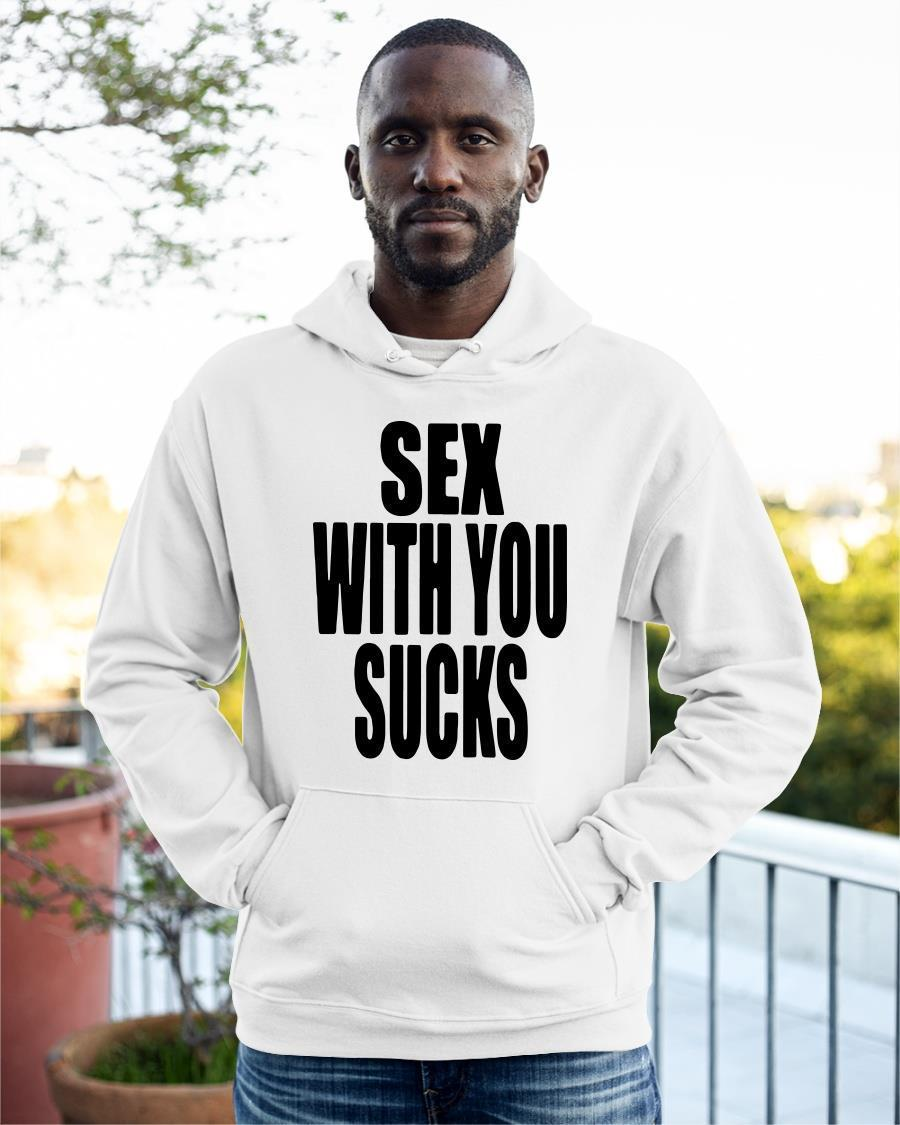 Sex With You Sucks Hoodie