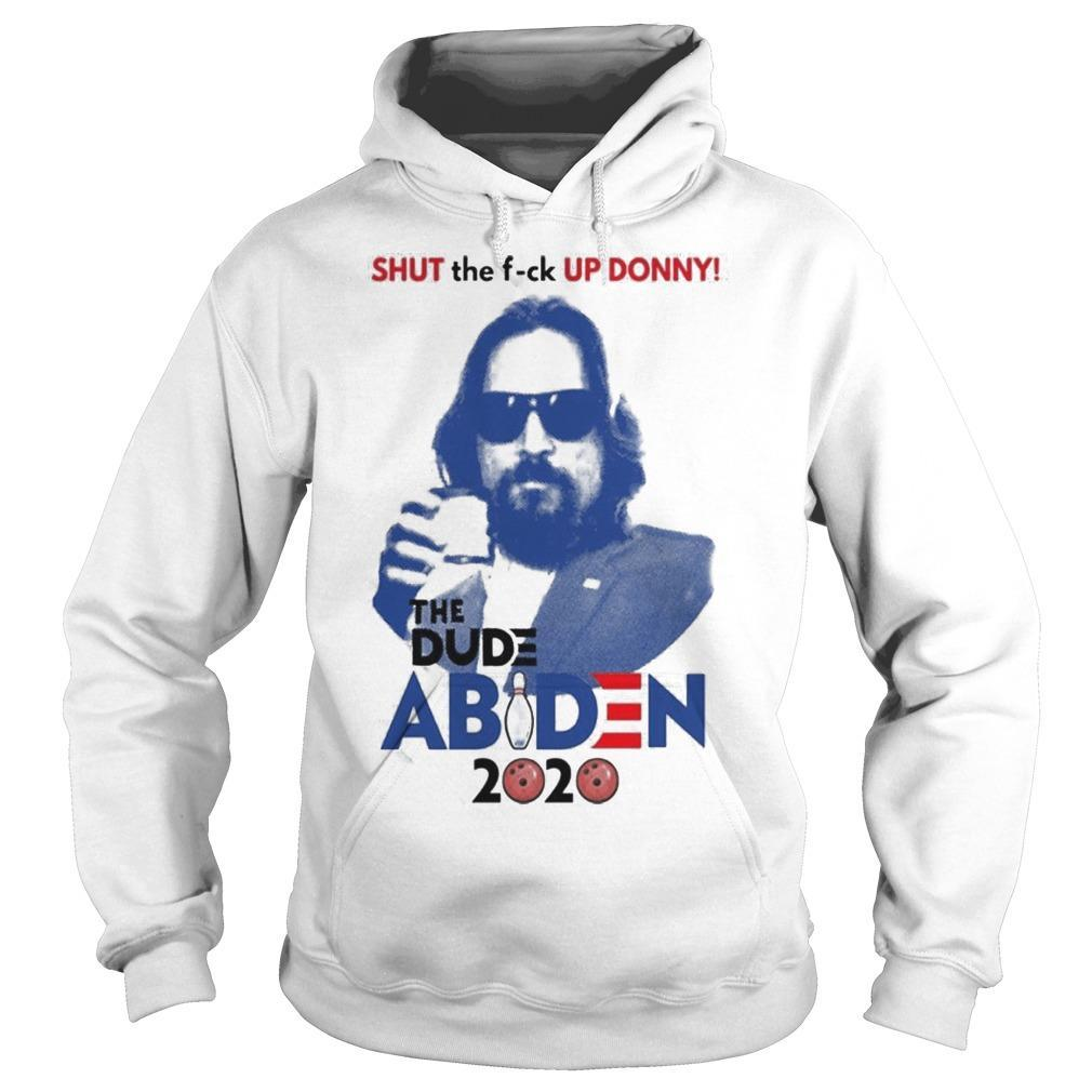 Shut The Fuck Up Donny The Dude Abiden 2020 Hoodie
