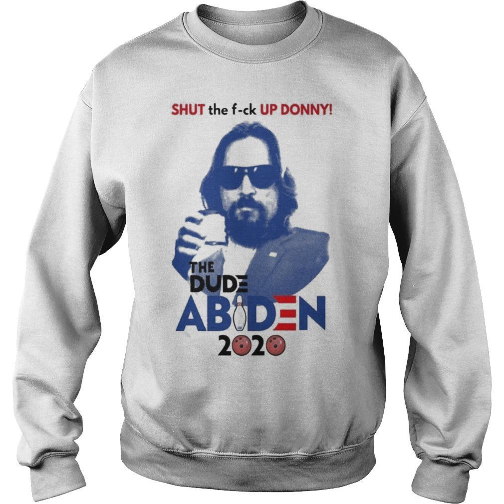 Shut The Fuck Up Donny The Dude Abiden 2020 Sweater