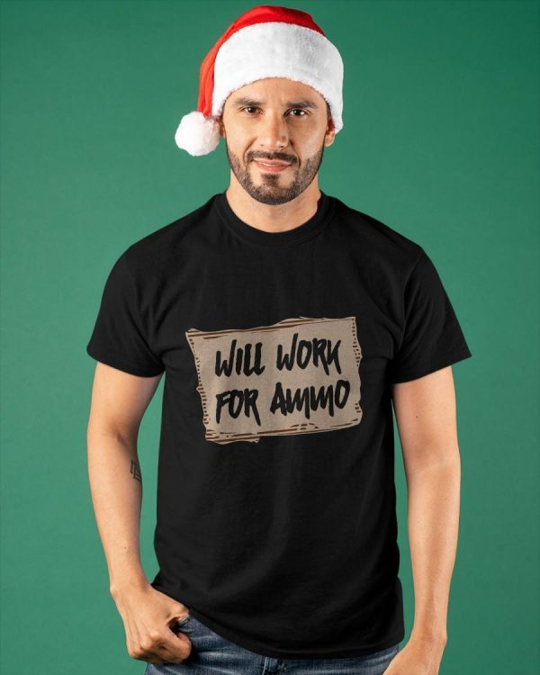 Will Work For Ammo Shirt