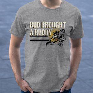 Bud Dupree Bud Brought A Buddy Shirt