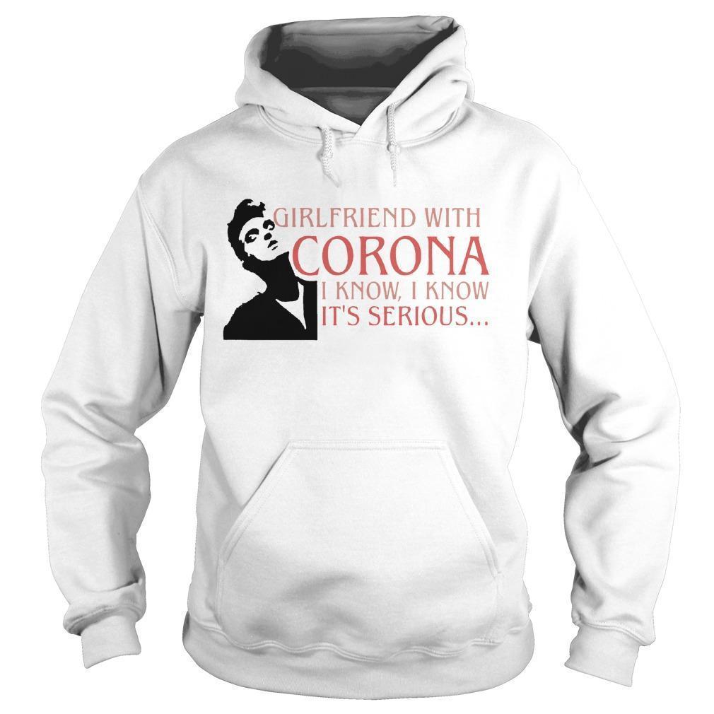 Girlfriend With Corona I Know I Know It's Serious Hoodie