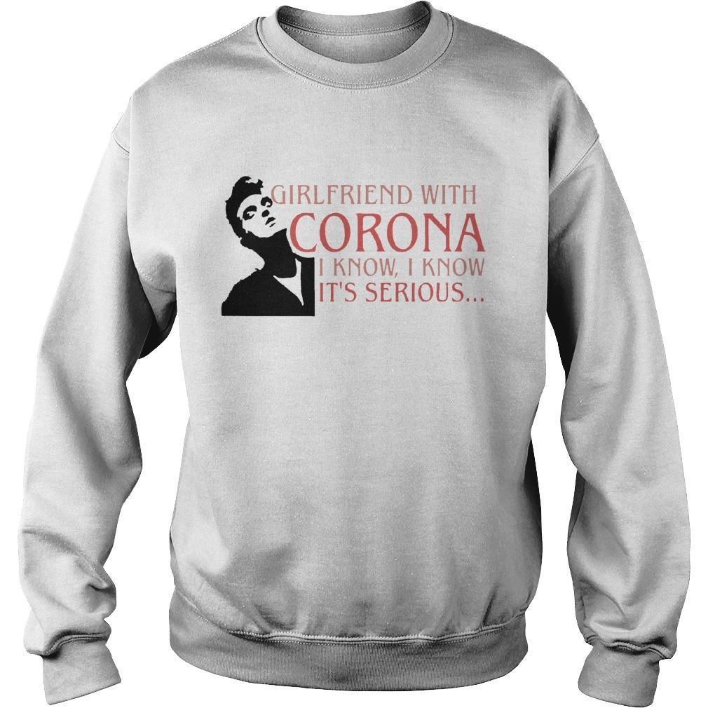 Girlfriend With Corona I Know I Know It's Serious Sweater