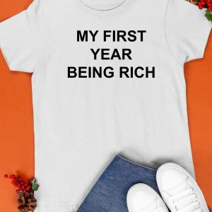 My First Year Being Rich Shirt
