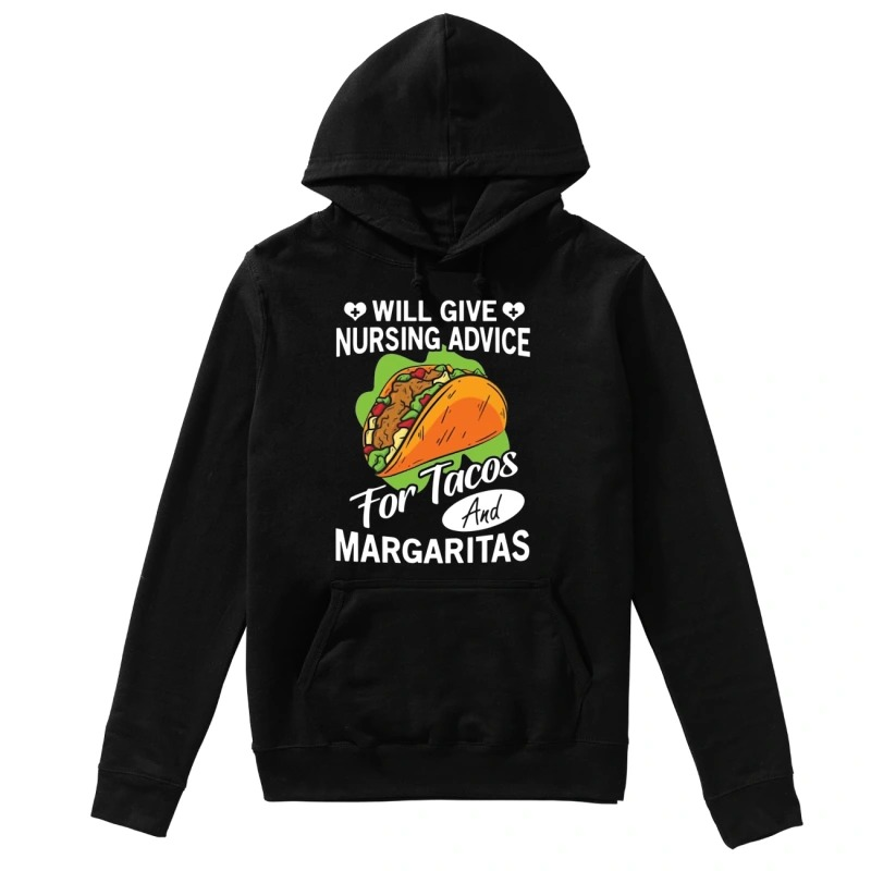 Will Give Nursing Advice For Tacos And Margaritas hoodie