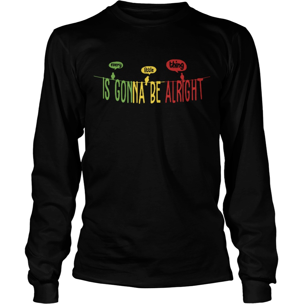Bird Every Little Thing Is Gonna Be Alright longsleeve tee