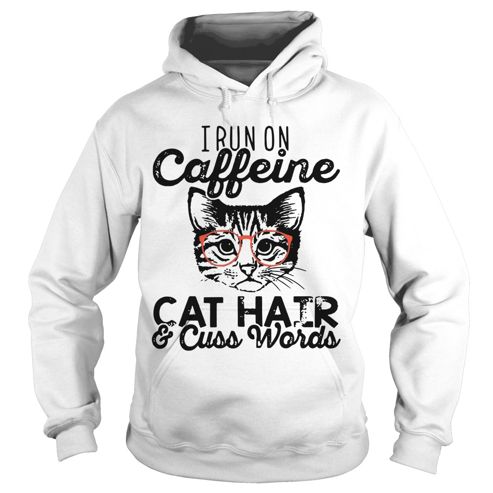 I Run On Caffeine Cat Hair And Cuss Words hoodie