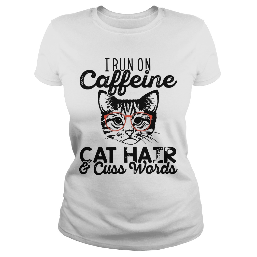 I Run On Caffeine Cat Hair And Cuss Words ladies