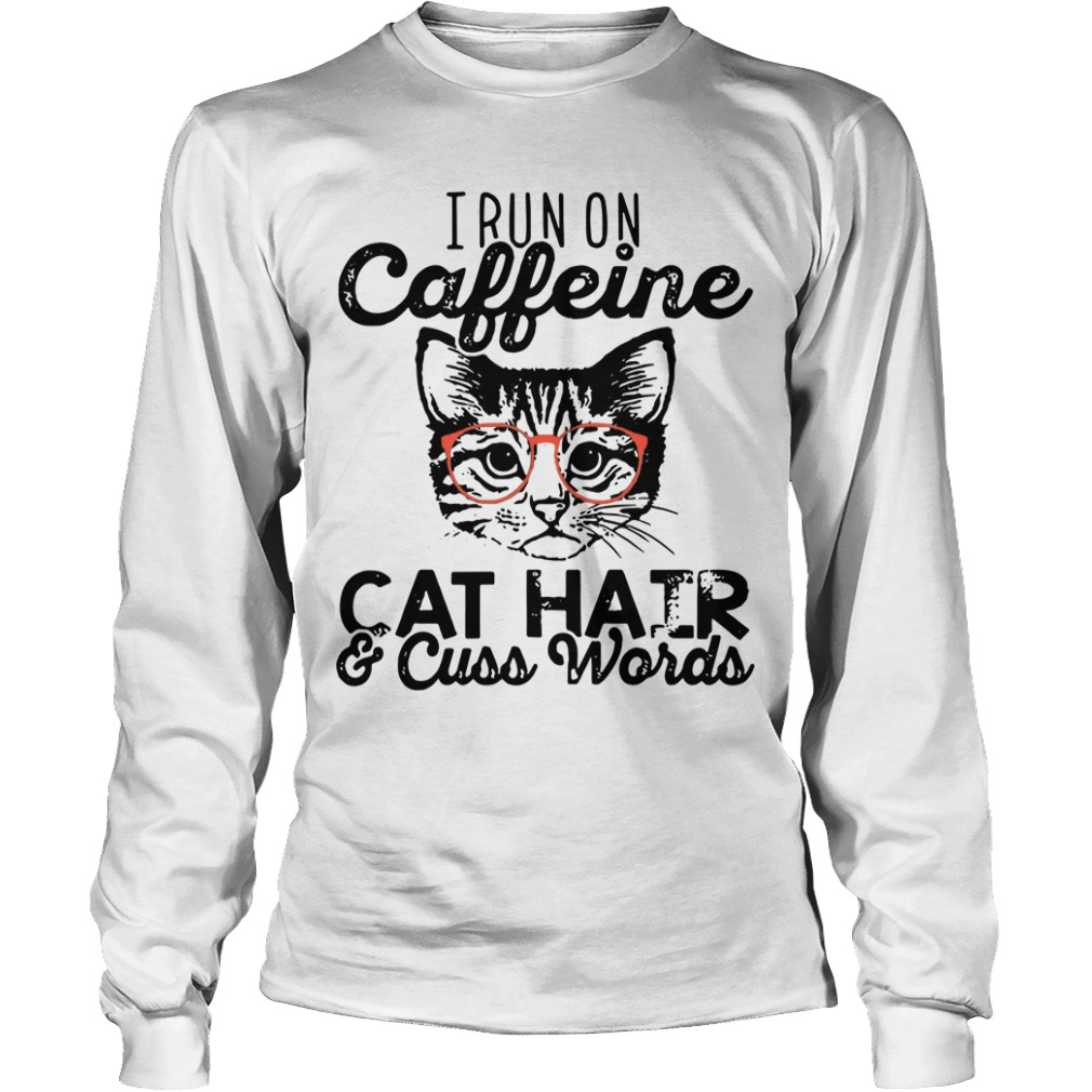 I Run On Caffeine Cat Hair And Cuss Words longsleeve tee