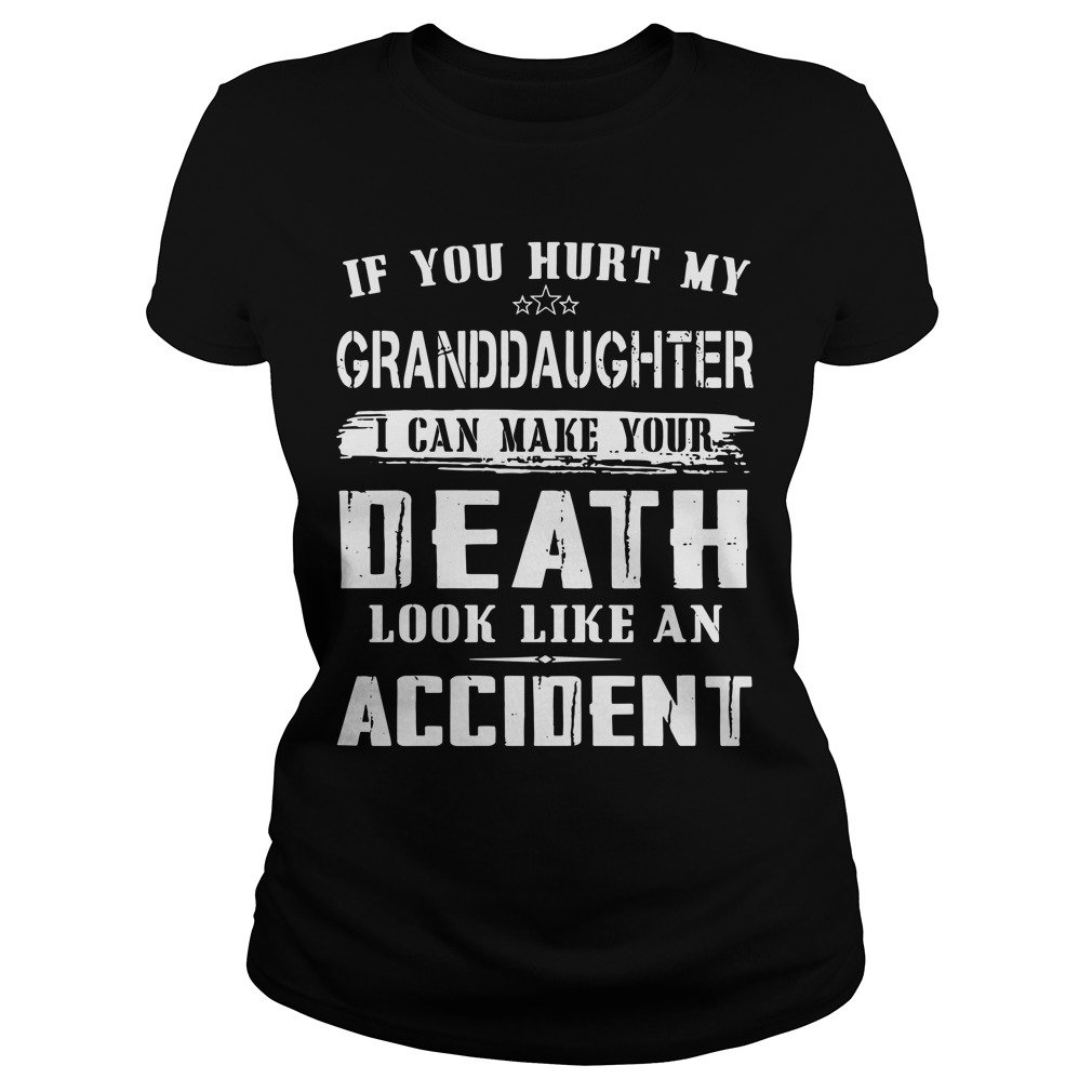 If You Hurt My Granddaughter I Can Make Your Death Look Like An Accident ladies