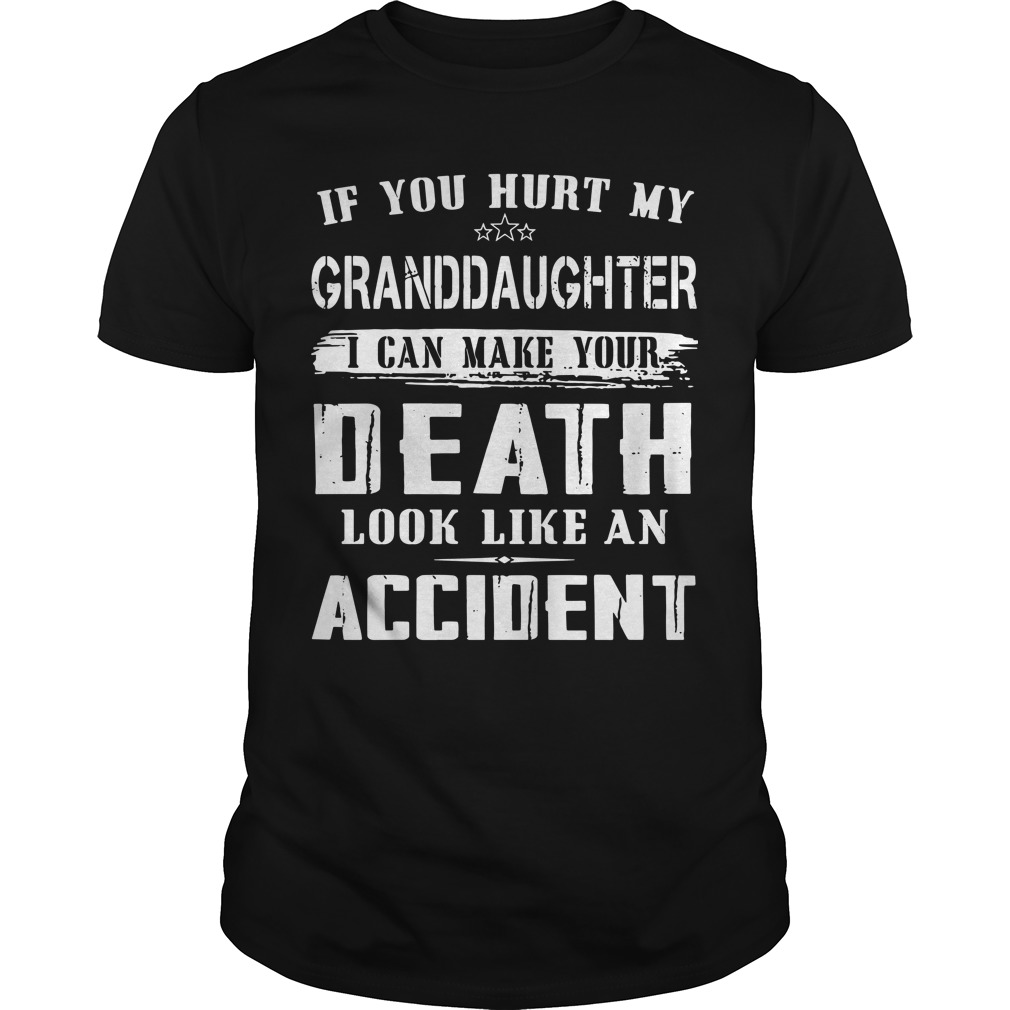 If You Hurt My Granddaughter I Can Make Your Death Look Like An Accident Shirt