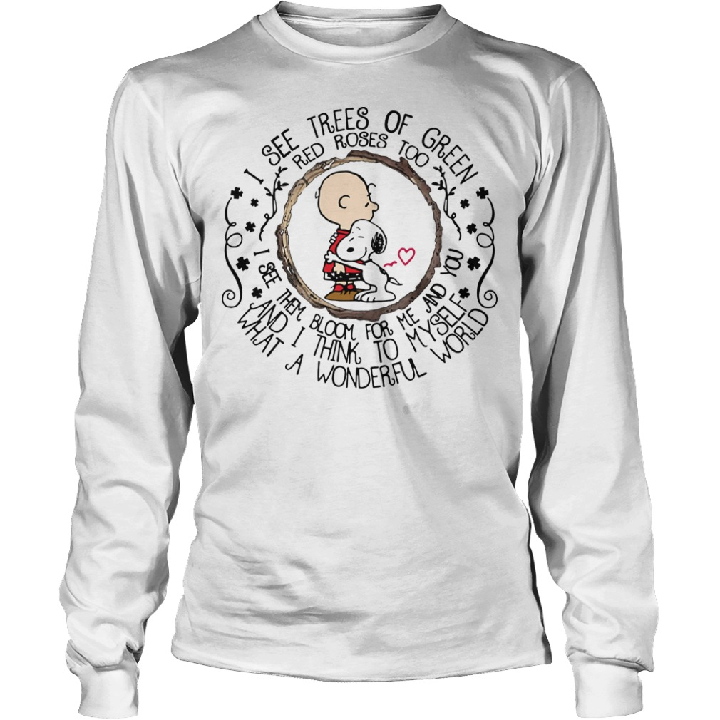 Snoopy I See Trees Of Green Red Roses Too I See Them Bloom For Me And You Longsleeve