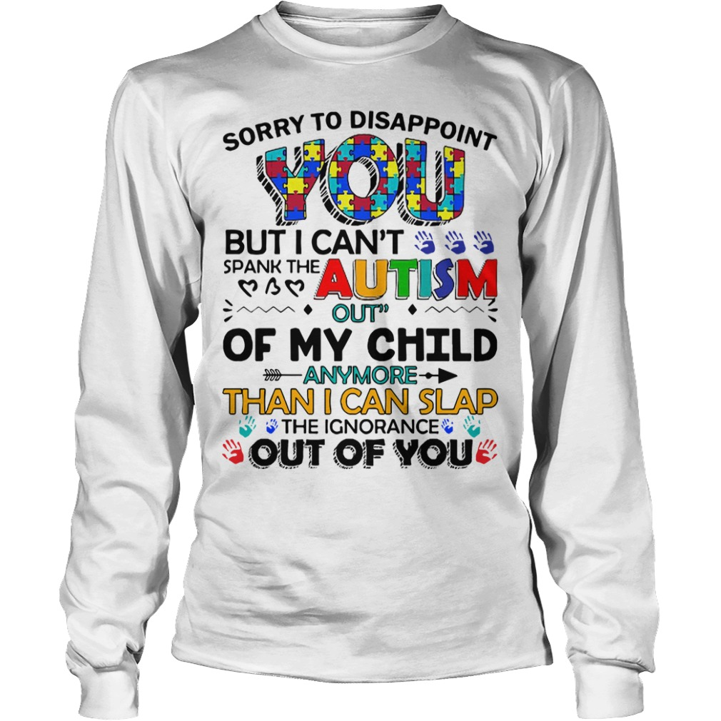 Sorry To Disappoint You But I Can't Spank The Autism longsleeve tee