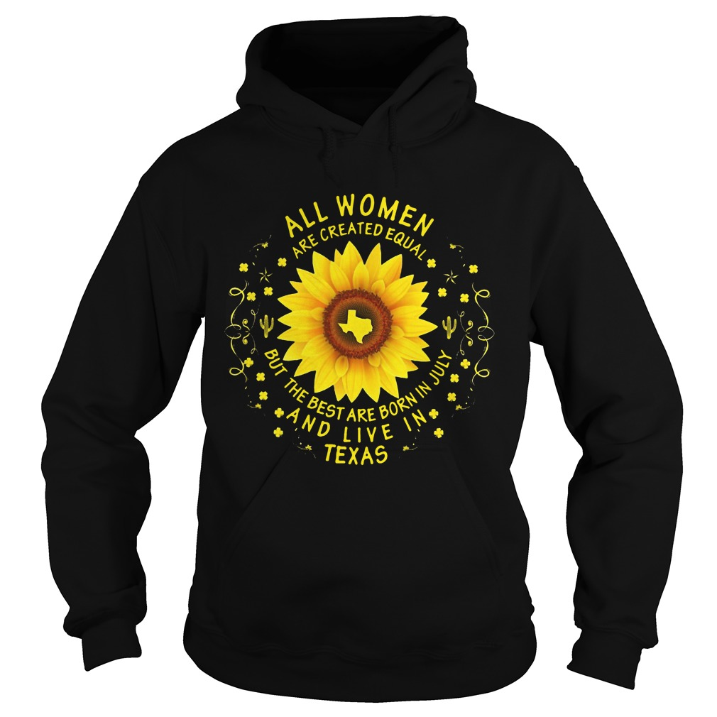 Sun Flower Texas All Women Are Created Equal But The Best Are Born In July Hoodie