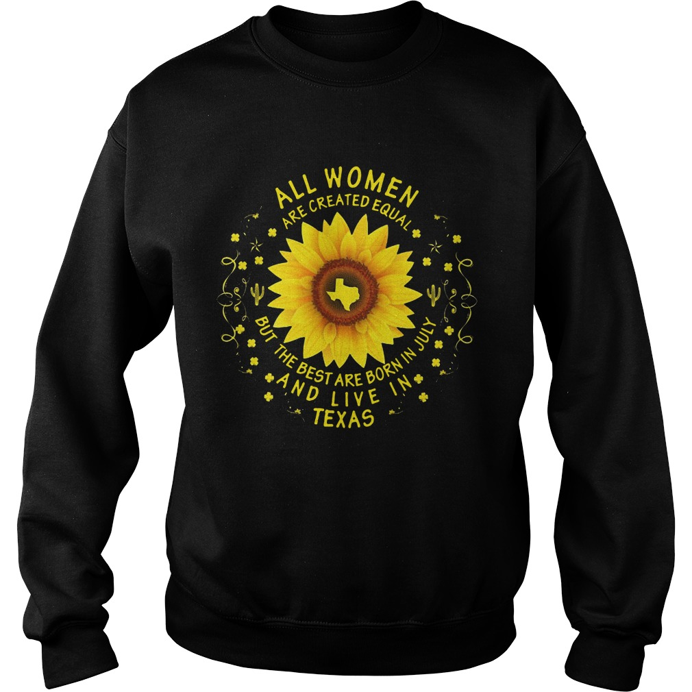 Sun Flower Texas All Women Are Created Equal But The Best Are Born In July Sweater