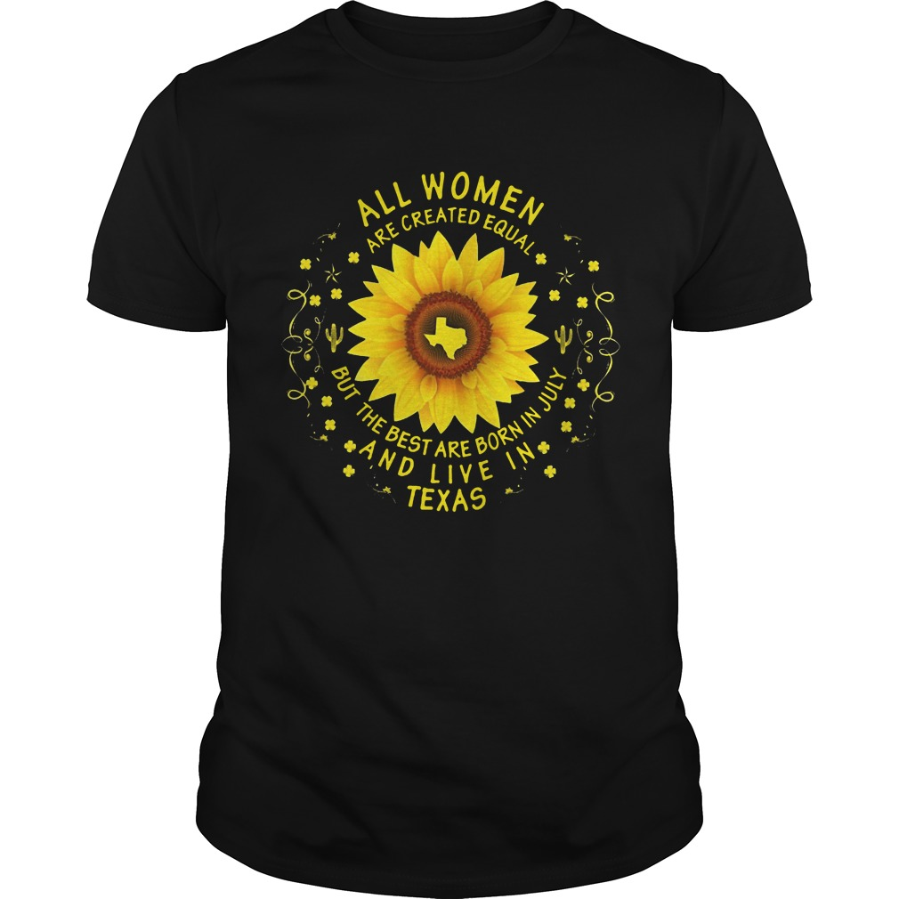 Sun Flower Texas All Women Are Created Equal But The Best Are Born In July Unisex