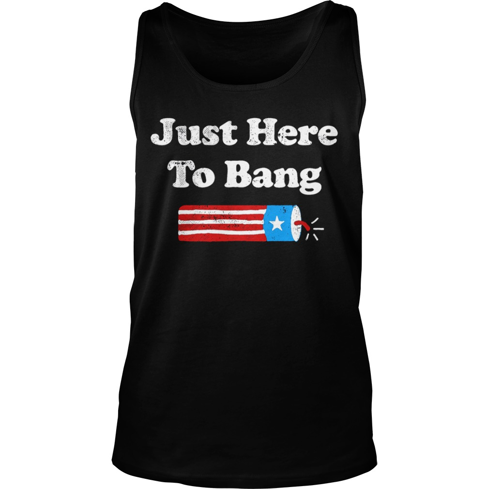 4th Of July Just Here To Bang Tank Top