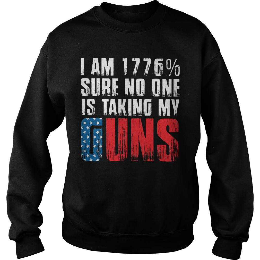 American Flag I Am 1776% Sure No One Is Taking My Guns Sweater