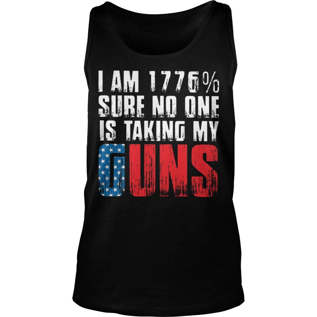 American Flag I Am 1776% Sure No One Is Taking My Guns Tank Top