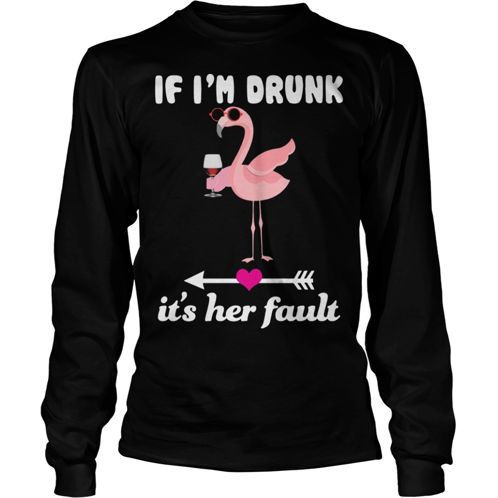 Flamingo If I'm Drunk It's Her Fault Longsleeve Tee