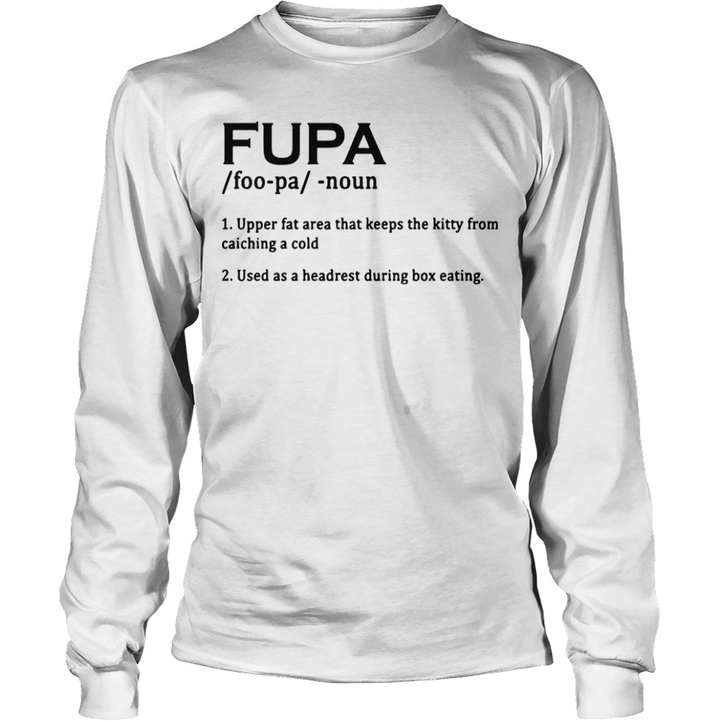 Fupa Upper Fat Area That Keeps The Kitty From Catching A Cold Longsleeve Tee