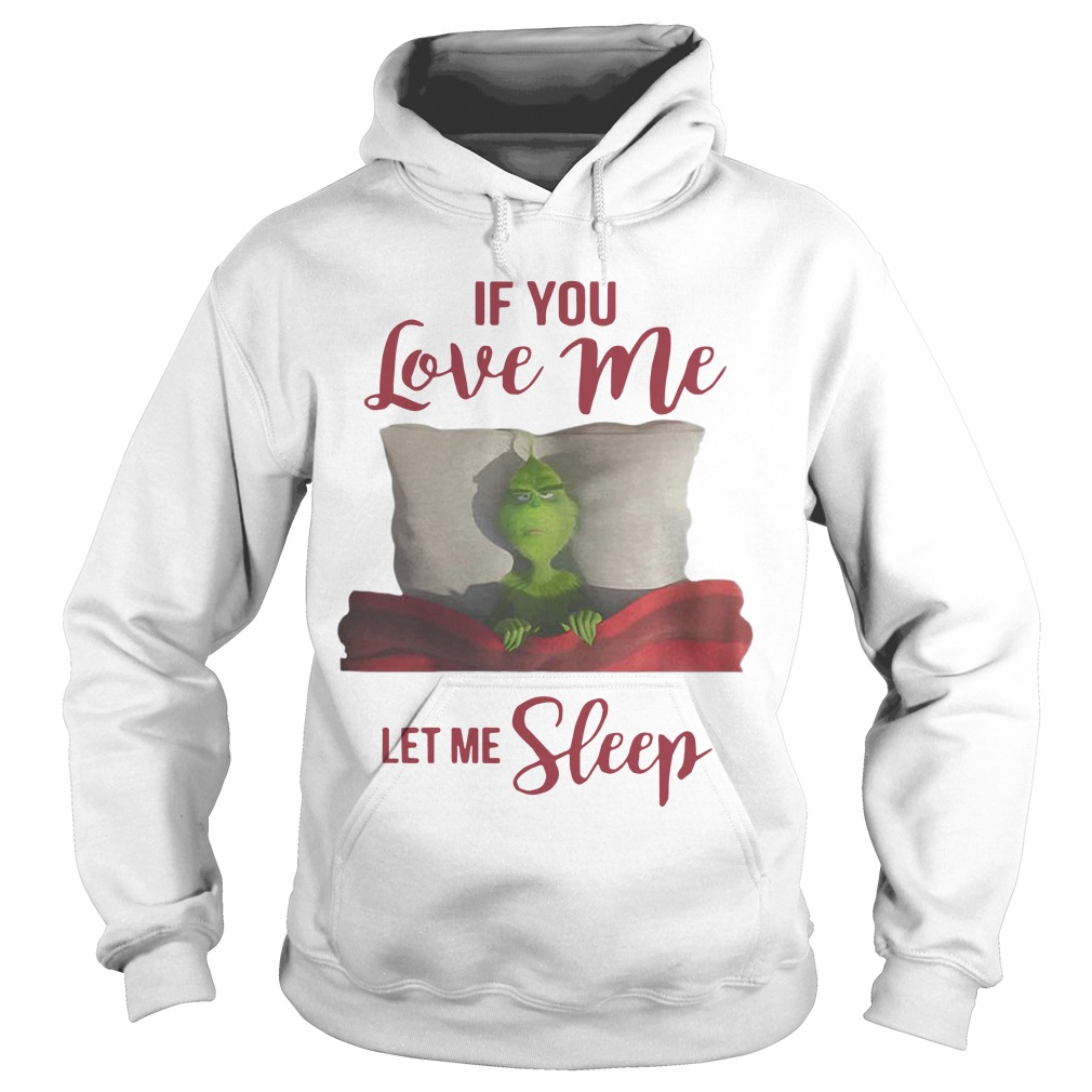 Grinch If You Love Me Let Me Sleep Hoodie
