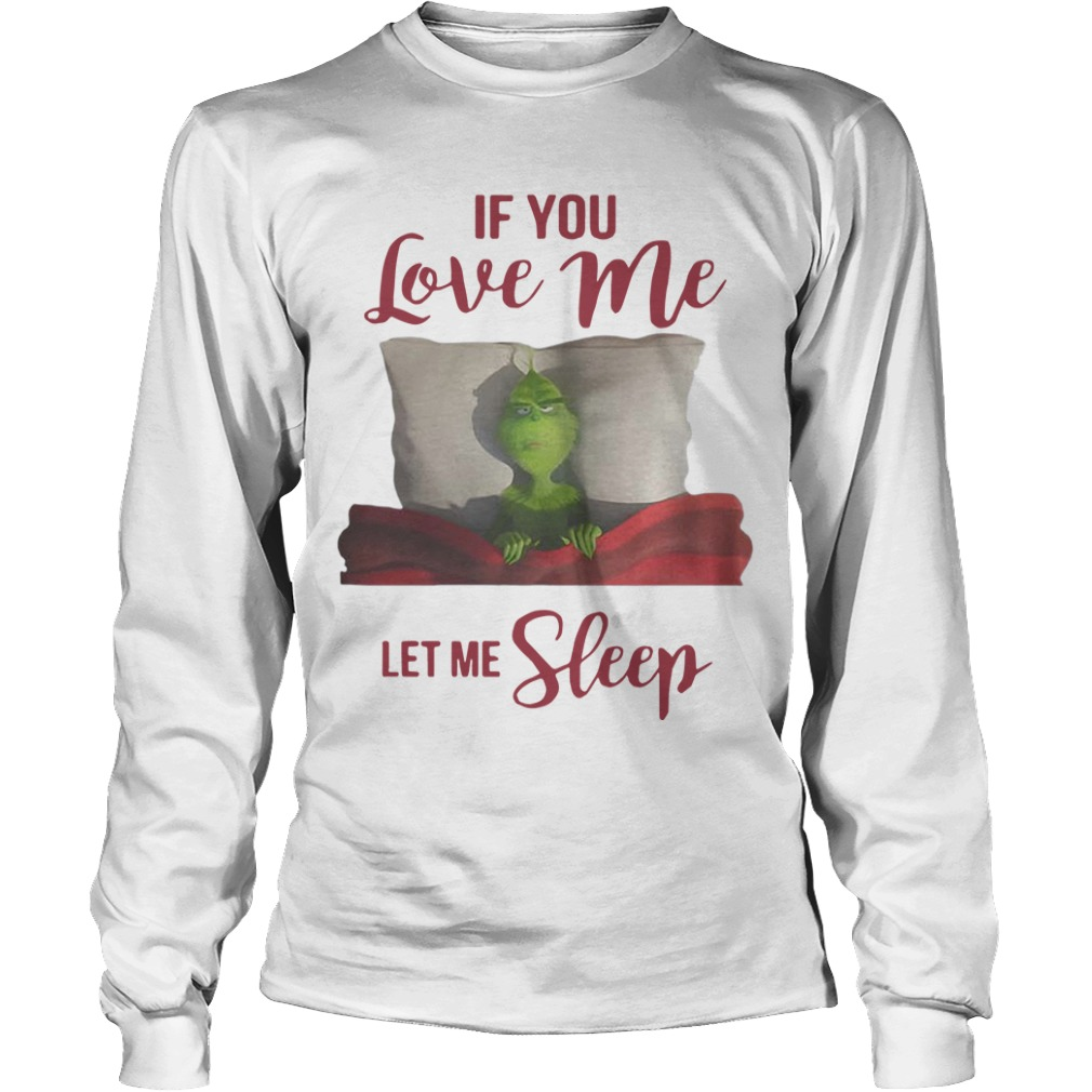 Grinch If You Love Me Let Me Sleep Longsleeve Tee
