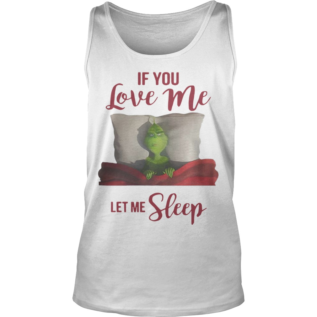 Grinch If You Love Me Let Me Sleep Tank Top