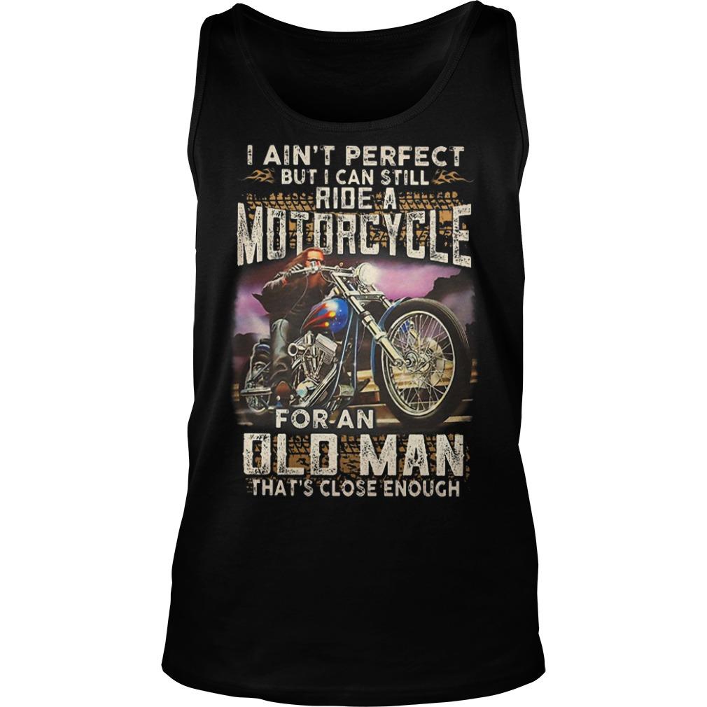 I Ain't Perfect But I Can Still Ride A Motorcycle For An Old Man Tank Top