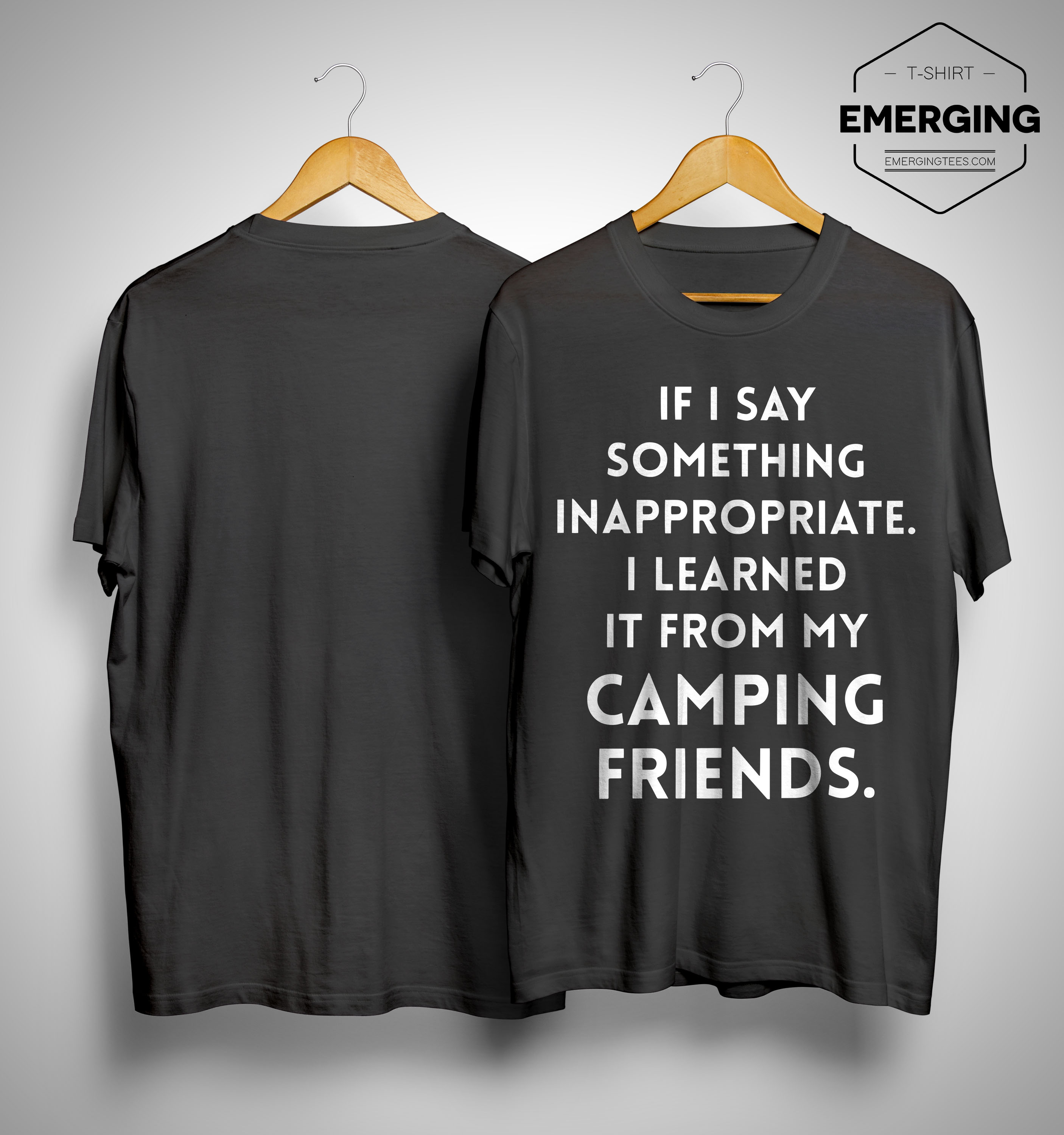 If I Say Something Inappropriate I Learned It From My Camping Friends Shirt