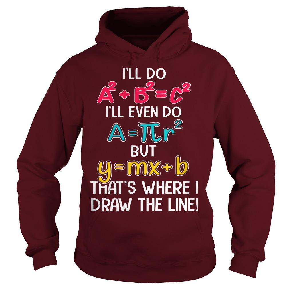 I'll Do I'll Even Do But That's Where I Draw The Line Math Hoodie