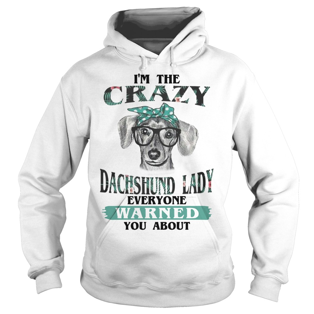 I'm The Crazy Dachshund Lady Everyone Warned You About Hoodie