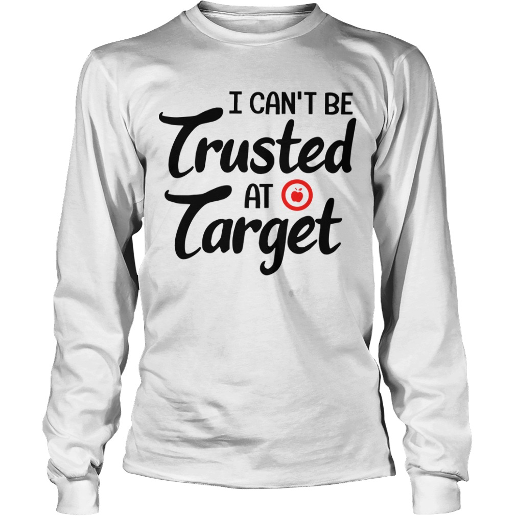 Teacher I Can't Be Trusted At Target Longsleeve Tee