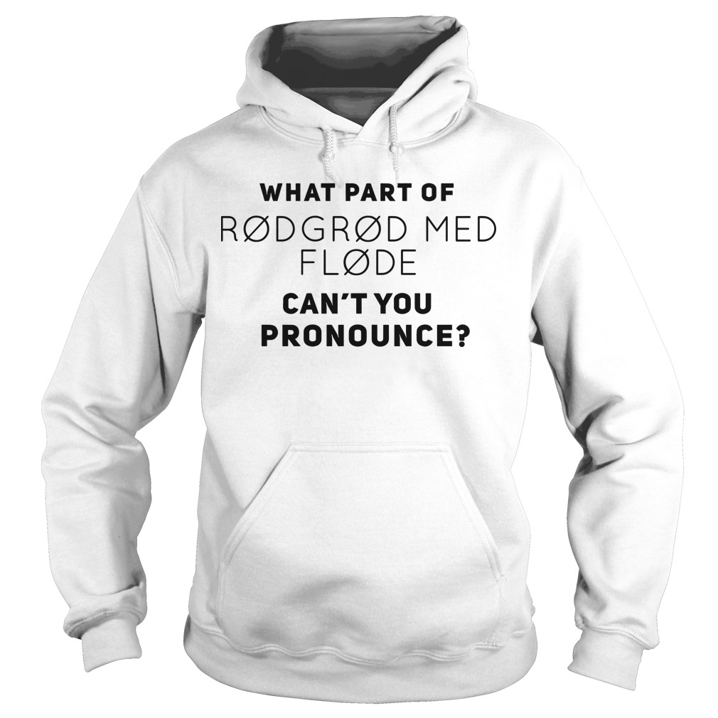 What Part Of Rodgrod Med Flode Can't You Pronounce Hoodie