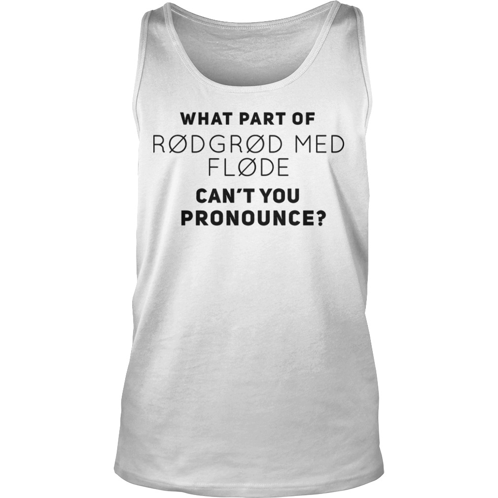 What Part Of Rodgrod Med Flode Can't You Pronounce Tank Top