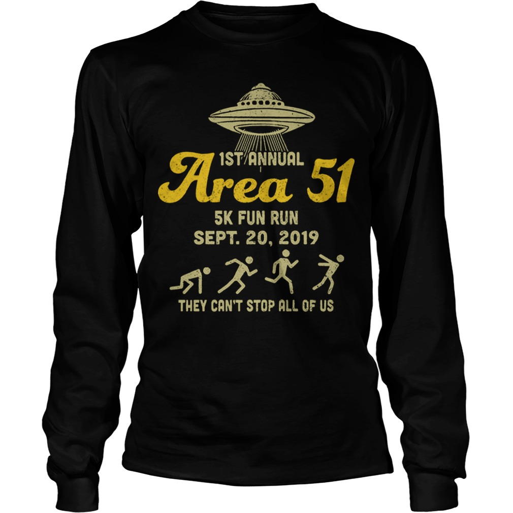 1st Annual Area 51 5k Fun Run They Can't Stop All Of Us Longsleeve Tee